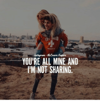 Tag your love ❤️ @couplesempire 💛: @Lovers Empire  YOU'RE ALL MINE AND  IM NOT SHARING Tag your love ❤️ @couplesempire 💛