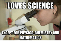 Tumblr, Http, and Science: LOVES SCIENCE  EXCEPT FOR PHYSICS.CHEMISTRY AND  MATHEMATICS @studentlifeproblems