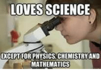 Tumblr, Http, and Science: LOVES SCIENCE  EXCEPT FOR PHYSICS,CHEMISTRYAND  MATHEMATICS @studentlifeproblems