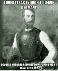 Good guy Prince Carl Ostentatious Austro-Hungarian Memes German Empire Memes: LOVESTEXASENOUGH TO LEAVE  GERMANY  DEVOTED HUSBAND RETURNSTOWIFE WHOWON'T  LEAVE GERMANY  eme generator net Good guy Prince Carl Ostentatious Austro-Hungarian Memes German Empire Memes