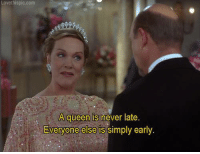 The Princess Diaries (2001): Lovethis pic.com  A queen is  never late  Everyone else is  simply early. The Princess Diaries (2001)