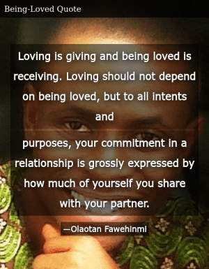 SIZZLE: Loving is giving and being loved is receiving. Loving should not depend on being loved, but to all intents and purposes, your commitment in a relationship is grossly expressed by how much of yourself you share with your partner.