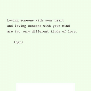 https://iglovequotes.net/: Loving someone with your heart  and loving someone with your mind  are two very different kinds of love.  (bgt) https://iglovequotes.net/