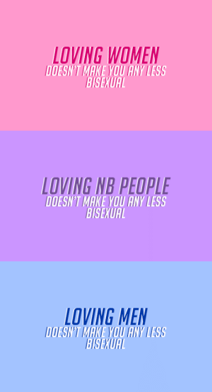 caduceusangels:  Being bisexual is okay. Embrace it.: LOVING WOMEN  DOESN'T MAKE YOU ANY LESS  BISEXUAL   LOVING NB PEOPLE  DOESN'T MAKE YOU ANY LESS  BISEXUAL   LOVING MEN  DOESN'T MAKE YOU ANY LESS  BISEXUAL caduceusangels:  Being bisexual is okay. Embrace it.