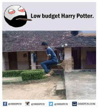 Be Like, Harry Potter, and Meme: Low budget Harry Potter.  @DESIFUN 1 @DESIFUN E @DESIFUN DESIFUN.COM Twitter: BLB247 Snapchat : BELIKEBRO.COM belikebro sarcasm meme Follow @be.like.bro