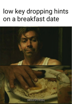Low Key, Reddit, and Breakfast: low key dropping hints  on a breakfast date  [MOLESTS EGG] The most important meal of the day