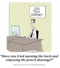 """Hahahahahhaa!  <3  The Second Diary: LOW  TECH  SUPPORT  """"Have you tried opening the back and  emptying the pencil shavings?""""  JOHN CALDWELL FOR READER'S DIGEST Hahahahahhaa!  <3  The Second Diary"""