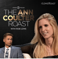 Jeff Ross is in either way. #LoweRoast #Afterburn:  #LOWE ROAST  THE ANN  COULTER  ROAST  WITH ROB LOWE Jeff Ross is in either way. #LoweRoast #Afterburn