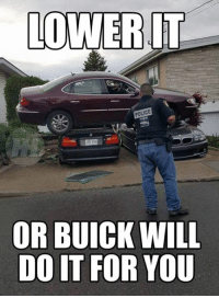 You have been warned... Car Throttle: LOWER IT  POLICE  OR BUICK WILL  DO IT FOR YOU You have been warned... Car Throttle