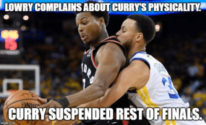 #Lowrytoo: LOWRY COMPLAINS ABOUT CURRY'S PHYSICALITY  CURRY SUSPENDED REST OF FINALS  imgflip.com  ORS #Lowrytoo