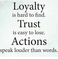IT'S ALL LOVE: Loyalty  is hard to find  Trust  is easy to lose.  Actions  speak louder than words. IT'S ALL LOVE