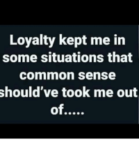 Facts 💯💯💯: Loyalty kept me in  some situations that  common sense  should've took me out  of Facts 💯💯💯