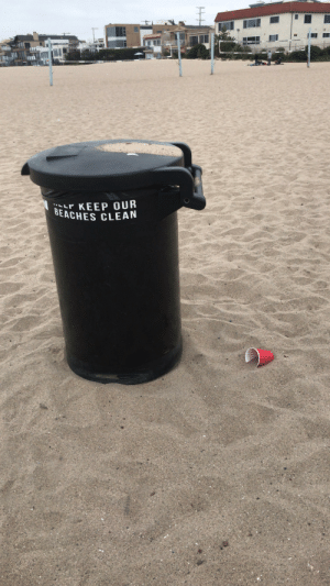 Trash, Trashy, and Red: LP KEEP OUR  BEACHES CLEAN The person who had a trash can this close and still couldn't manage to throw their red cup away.