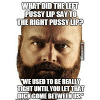 🙊 funnylolfailwrongmemefunnypicfunnypicturefunpicofthedayinstagoodlmfaohahafunnymeme: WHAT DID THE LEFT  PUSSY LIP SAY TO  THE RIGHT PUSSY LIP  TWEUSED TO BE REALLY  TIGHT UNTIL YOU LETTHAT  DICKCOMEBETWEENIUSO 🙊 funnylolfailwrongmemefunnypicfunnypicturefunpicofthedayinstagoodlmfaohahafunnymeme