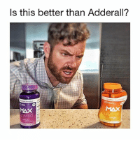 Memes, True, and Brain: ls this better than Adderall?  MAX  MAX  nwind Try the most popular brain supplement on the gram by @AristaVistaOfficial‼️ - Play harder & study better with the Max Unleash, the true limitless pill made with all natural ingredients🔥 - Get yours at @AristaVistaOfficial AristaNow
