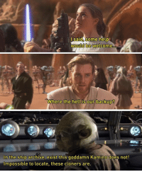 😂 surely all the Jedi in the arena would've died without the clones starwars starwarsmeme starwarsmemes obiwankenobi anakinskywalker padme clonewars clonetrooper clones clone macewindu jedi sith countdooku droids yoda attackoftheclones: lsaid, some help  would be welcome  Where the hell is our backup?  hell is our backup?  In the ship archive, exist this goddamn Kamino does not!  Impossible to locate, these cloners are 😂 surely all the Jedi in the arena would've died without the clones starwars starwarsmeme starwarsmemes obiwankenobi anakinskywalker padme clonewars clonetrooper clones clone macewindu jedi sith countdooku droids yoda attackoftheclones