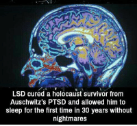 Survivor, Holocaust, and Time: LSD cured a holocaust survivor from  Auschwitz's PTSD and allowed him to  sleep for the first time in 30 years without  nightmares https://t.co/jFu8q01TPA