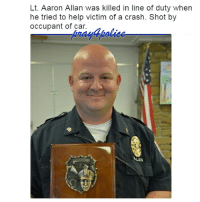 All Lives Matter, Children, and Family: Lt. Aaron Allan was killed in line of duty when  he tried to help victim of a crash. Shot by  occupant of car  AN Lieutenant Aaron Allan was shot and killed after responding to a crash involving an overturned vehicle. He and a Homecroft officer arrived at the scene and began to check on two occupants. Lieutenant Allan crawled into the car to check on the driver, who was stuck upside down in his seat belt. As Lieutenant Allan then crawled back out to check on the passenger the driver grabbed a gun and opened fire, striking Lieutenant Allan 14 times. The Homecroft officer and an off-duty reserve deputy from the Johnson County Sheriff's Office returned fire and wounded the man before taking him into custody Lieutenant Allan was transported to Eskenazi Hospital where he succumbed to his injuries. Lieutenant Allan had served with the Southport Police Department for six years and had served in law enforcement for 20 years. He is survived by his wife and children. Our deepest sympathy goes to the family, friends, and co-workers of Lt. Allan. So sad to see another senseless murder of a true hero. Rest in Peace Brother. Like my posts? Follow my partners @back.the.badge @veterans_сome_first police cop cops thinblueline lawenforcement policelivesmatter supportourtroops BlueLivesMatter AllLivesMatter brotherinblue bluefamily tbl thinbluelinefamily sheriff policeofficer backtheblue