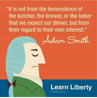 """Memes, Politics, and Respect: """"lt is not from the benevolence of  the butcher, the brewer, or the baker  that we expect our dinner, but from  their regard to their own interest.""""  Adam Smith.  Learn Liberty  A PROJECT OF IHS This quote, and all the reasoning behind it, is why I see no problem with people trying to amass wealth. Those people are required to provide goods or services to other people if they want wealth, and that's a good thing. It benefits others because they're self interested. Don't get me wrong, if you amass wealth through stealing or fraud, I have no respect for you, because you've violated the rights of others and should be duly punished. - 📊Partners📊 🗽 @nathangarza101 🗽 @givemeliberty_or_givemedeath 🗽 @libertarian_command 🗽 @minarchy 🗽 @radical.rightist 🗽 @minarchistisaacgage860 🗽 @together_we_rise_ 🗽 @natural.law.anarchist 🗽 @1944movement 🗽 @libertarian_cap 🗽 @anti_liberal_memes 🗽 @_capitalist 🗽 @libertarian.christian 🗽 @the_conservative_libertarian 🗽 @libertarian.exceptionalist 🗽 @ancapamerica 🗽 @geared_toward_liberty 🗽 @political13yearold 🗽 @free_market_libertarian35 - 📜tags📜 libertarian freedom politics debate liberty freedom ronpaul randpaul endthefed taxationistheft government anarchy anarchism ancap capitalism minarchy minarchist mincap LP libertarianparty republican democrat constitution 71Republic 71R"""