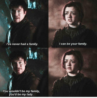 Family, Memes, and Never: lt  I've never had a family  l can be your family  bt  You wouldn't be my family,  you'd be my lady Gendrya? 👀