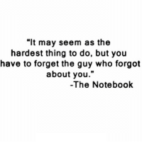 """Notebook, Http, and The Notebook: """"lt may seem as the  hardest thing to do, but you  have to forget the guy who forgot  about you.""""  10  -The Notebook http://iglovequotes.net/"""