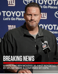 "Repost: @SportsCenter-""Breaking: The Giants have fired head coach Ben McAdoo midway through his 2nd season, sources confirmed to ESPN"" 🏈👀 WSHH: Lt  TOYOTL  s Go Places  Let's Go Place  OYOT  aces  BREAKING NEWS  GIANTS FIRE BEN MCADOO, AS FIRST REPORTED  BY NFL NETWORK & CONFIRMED BY ESPN. Repost: @SportsCenter-""Breaking: The Giants have fired head coach Ben McAdoo midway through his 2nd season, sources confirmed to ESPN"" 🏈👀 WSHH"