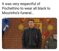 Memes, Black, and 🤖: lt was very respectful of  Pochettino to wear all black to  Mourinho's funeral  TA