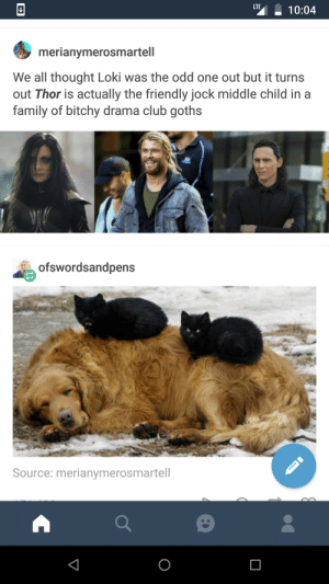 Thors family: LTE  10:04  merianymerosmartell  We all thought Loki was the odd one out but it turns  out Thor is actually the friendly jock middle child in a  family of bitchy drama club goths  ofswordsandpens  Source: merianymerosmartell Thors family