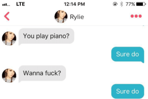 If only it was always this easy.. not sure if this is a good or bad thing: LTE  12:14 PM  77%  II..  Rylie  You play piano?  Sure do  Wanna fuck?  Sure do If only it was always this easy.. not sure if this is a good or bad thing