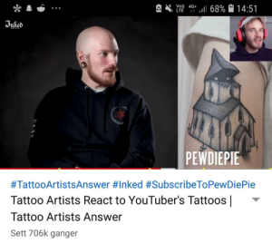 Tattoos, Tattoo, and Answer: LTE 41 +,11 68%  14:51  Duied  Inked  7  PEWDIEPIE  #TattooArtistsAnswer #inked #SubscribeToPewDiePie  Tattoo Artists React to YouTuber's Tattoos |  Tattoo Artists Answer  Sett 706k ganger They reviewd pewds tatto! Channel called inked