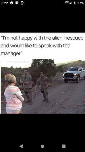 "Oh no karen: LTE  6:22 Gf CB  HA27%  ""I'm not happy with the alien I rescued  and would like to speak with the  manager"" Oh no karen"