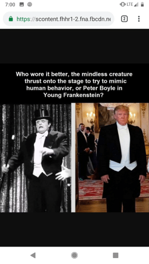 Politics, Who Wore It Better, and Creature: LTE  7:00  https://scontent.fhhr1-2.fna.fbcdn.ne  2  Who wore it better, the mindless creature  thrust onto the stage to try to mimic  human behavior,  or Peter Boyle in  Young Frankenstein? Puttin' on the Ritz!