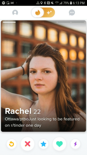 Here to make dreams come true!: LTE 79% 6:13 PM  Lo  t  Rachel 22  Ottawa/ptboJust looking to be featured  on r/tinder one day  X Here to make dreams come true!
