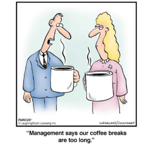 """Farcus: lte  FARCUS  LaughingStock Licensing Inc.  WAISGLASS/COULTHART  """"Management says our coffee breaks  are too long."""""""