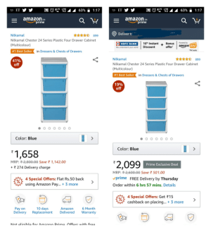 What kind of prime day deal is this ?: LTE LTE  LTE LTE  ET  ET  63%  1:17  63%  1:17  music  music  = amazon.in  prime  E amazon.in  7prime  Q  Deliver t  Nilkamal  899  Nilkamal Chester 24 Series Plastic Four Drawer Cabinet  Powered by  10% Instant  HDFC BANK  Bonus  |(Multicolour)  amazon pay  offer  Discount  We understand your world  #1 Best Sellerin Dressers & Chests of Drawers  T&C apply  Nilkamal  899  41%  off  Nilkamal Chester 24 Series Plastic Four Drawer Cabinet  (Multicolour)  #1 Best Sellerin Dressers & Chests of Drawers  19%  off  Color: Blue  Color: Blue  1,658  MRP:2,800.00 Save 1,142.00  3 274 Delivery charge  '2,099  Prime Exclusive Deal  MRP:2,600.00 Save 501.00  vprime FREE Delivery by Thursday  4 Special Offers: Flat Rs.50 back  using Amazon Pay... 3 more  Order within 6 hrs 57 mins. Details  4 Special Offers: Get 15  cashback on placing... 3 more  10 days  Replacement  6 Month  Pay on  Delivery  Amazon  Delivered  Warranty  Not eliaihlo for Amazon Primo Offers with froe What kind of prime day deal is this ?