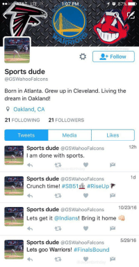 If you ever feel like you're having a bad year, just be happy you aren't this guy.: LTE  PM  87%  OO  Follow  Sports dude  @GSWahoo Falcons  Born in Atlanta. Grew up in Cleveland. Living the  dream in Oakland!  9 Oakland, CA  21  FOLLOWING  21  FOLLOWERS  Media  Likes  Tweets   12h  A Sports dude  a GSWahooFalcons  I am done with sports.  1d  Sports dude  @GSWahooFalcons  Crunch time!  #SB51 #RiseUp F  10/23/16  Sports dude  GSWahoo Falcons  Lets get it  @Indians  Bring it home  5/29/16  Sports dude  GSWahooFalcons  Lets goo Warriors!  #Finals Bound If you ever feel like you're having a bad year, just be happy you aren't this guy.