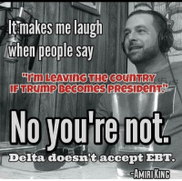 Memes, Amiri King, and 🤖: ltmakes me laugh  When people say  PTTRUmP Becomes  No you're not  elta doesn't accept EBT.  AMIRI KING