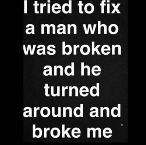 Memes, 🤖, and Who: ltried to tixX  a man who  was broken  and he  turned  around and  broke me