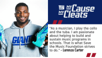 """Memes, Music, and Giants: LU MCause  cleats  MY  """"As a musician, I play the cello  and the tuba. I am pasionate  about helping to build and  sustain music programs in  schools. That is what Save  the Music Foundation strives  to do."""" - Lorenzo Carter RT @Giants: """"Please don't stop the music!"""" - @_zocarter 🎼🎻  #MyCauseMyCleats @VH1SaveTheMusic https://t.co/lqHn1m6f2k"""
