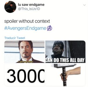 Saw, Endgame, and Tweet: lu saw endgame  @This_Is Us1D  spoiler without context  #AvengersEndgame ④  Traducir Tweet  DO THIS ALL DAY  amirontMan  0  300C