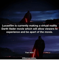 Darth Vader, Memes, and Star Wars: Lucasfilm is currently making a virtual reality  Darth Vader movie which will allow viewers to  experience and be apart of the movie.  Fact #221  @Starwars (*a part)Cool stuff. Now just bring us some Star Wars Live action shows. starwarsfacts