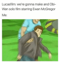 """Jedi, Memes, and Star Wars: Lucasfilm: we're gonna make and Obi-  Wan solo film starring Ewan McGregor  Me: I can't even   Posted by Garin Brayden Spaulding on """"Just Jedi Memes"""""""