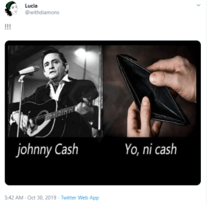 No moni: Lucia  @withdiamons  !!!  johnny Cash  Yo, ni cash  5:42 AM- Oct 30, 2019 Twitter Web App No moni