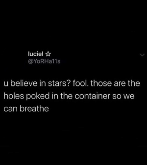 Take some more memes because: luciel ☆  @YORHA11S  u believe in stars? fool. those are the  holes poked in the container so we  can breathe Take some more memes because