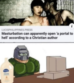 Singlehandedly opening a huge portal to hell: LUCISPHILIPPINES. PRESS  Masturbation can apparently open 'a portal to  hell' according to a Christian author Singlehandedly opening a huge portal to hell