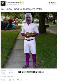 Avengers, War, and Lucky Luciano: Lucky Luciano  @LuckyLuciano17k  Follow  You know I had to do it to em ,Peter.  RETWEETS  LIKES  1,722 1,734  5:24 PM -2 Sep 2014  56  다1.7K