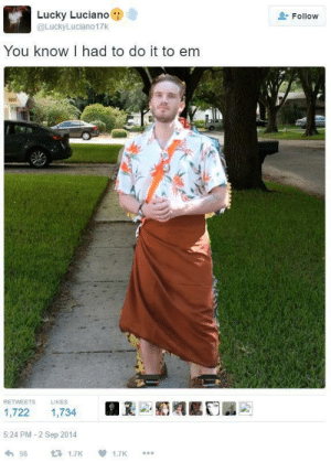 Lucky Luciano, Sep, and You: Lucky Luciano  @LuckyLuciano17K  Follow  You know I had to do it to em  RETWEETS  LIKES  1,722  1,734  5:24 PM - 2 Sep 2014  13 1.7K  56  1.7K You know he had to do it to us