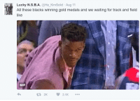 <p>We&rsquo;re just getting started (via /r/BlackPeopleTwitter)</p>: Lucky N.S.B.A. @Ha_KimSolid Aug 11  All these blacks winning gold medals and we waiting for track and field  like  GIF  2K2.K <p>We&rsquo;re just getting started (via /r/BlackPeopleTwitter)</p>