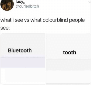 Bluetooth, Memes, and Lucy: lucy,  @curledbitch  what  i see vs what colourblind people  see  Bluetooth  tooth 33+ World Class April Memes