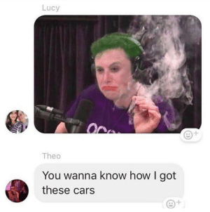 Cars, Dank, and Memes: Lucy  Theo  You wanna know how I got  these cars  1 If you're good at something, never do it for free. by fightmilk22 MORE MEMES